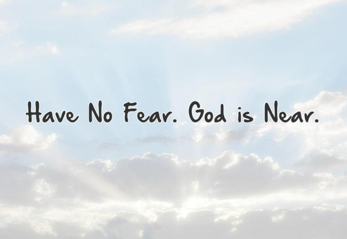 have-no-fear-god-is-near-quote-1.jpg